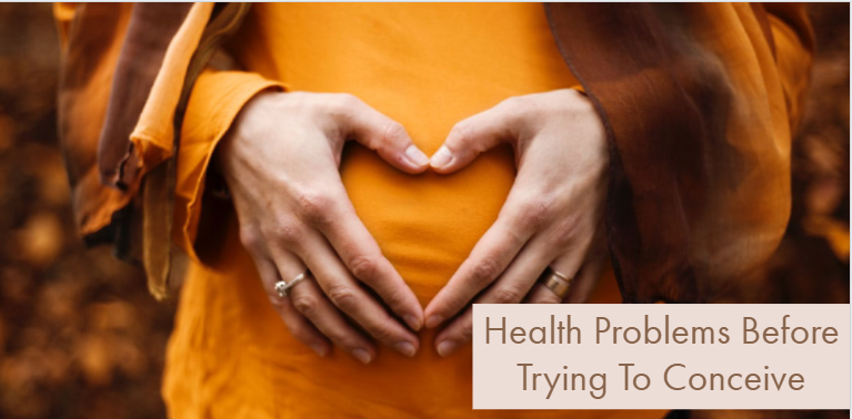 Combating Pre-Existing Health Problems Before Trying To Conceive